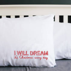 I will dream it's Christmas every day pillowcase