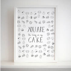 You are the icing on my cake print