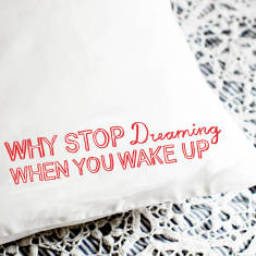 Why stop dreaming when you wake up pillowcase