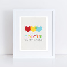 You bring colour to my world art print