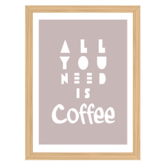 All you need is coffee print