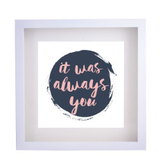It was always you framed print