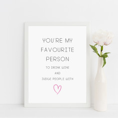 You're my favourite person to drink wine and judge people with art print