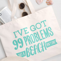 I've got 99 Problems Canvas Beach Bag