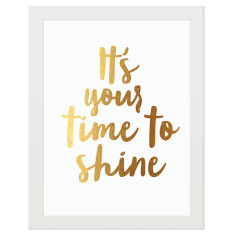 It's your time to shine gold foil print