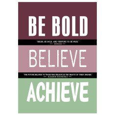 Be bold believe achieve print with inspirational quotes (range of colours)