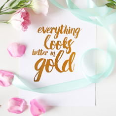 Everything looks better in gold print