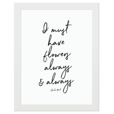 I must have flowers always & always print