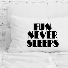 Fun never sleeps pillowcase