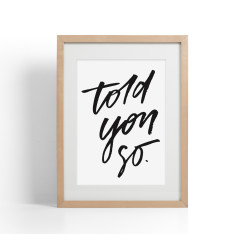 Told you so brush lettering print
