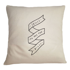 Skills  to pay the bills cushion cover