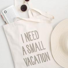I Need A Small Vacation Tote Bag