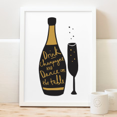 Drink champagne and dance on the table print