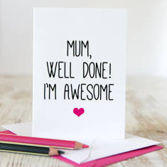 Mum well done I'm awesome mothers day card