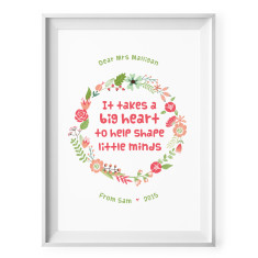 It takes a big heart to help shape little minds personalised print (flowers)