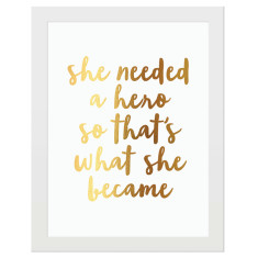 She needed a hero gold foil print