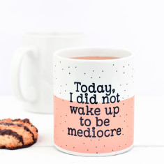 I Did Not Wake Up To Be Mediocre Mug