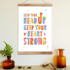 Keep your head up, keep your heart strong (ready to hang poster)