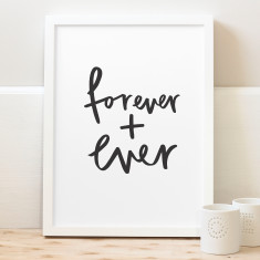 Forever and ever print