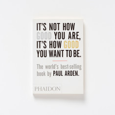 Phaidon Press It's Not How Good You Are book