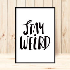 Stay weird art print (various sizes)