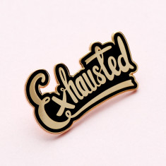 Exhausted Enamel Pin
