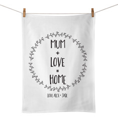 Mum + Love + Home personalised tea towel