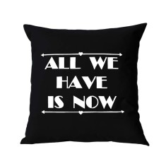 All we have is now handmade cushion cover