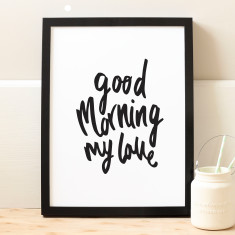 Good morning my love typography print