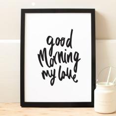 Good morning my love typography print