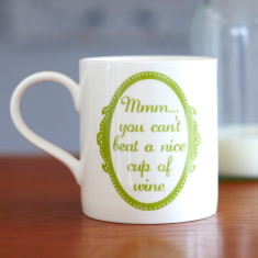 You can't beat a nice cup of wine mug