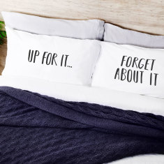 Up For It/Forget About It pillowcases