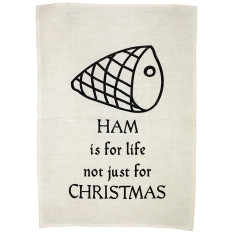 Ham is for life not just for Christmas tea towel