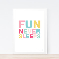 Fun Never Sleeps art print