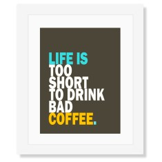 Life is coffee print
