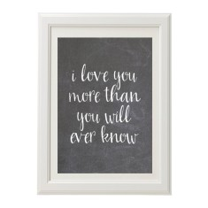 I love you more than you will ever know chalk print