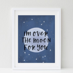 Over The Moon For You print