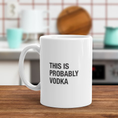 This is probably Vodka - Funny Coffee Mug
