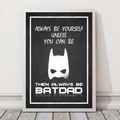 Always be Batman or batdad Father's Day print