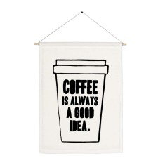 Coffee is always a good idea handmade wall banner