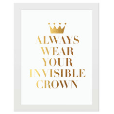 Alway's wear your invisible crown gold print
