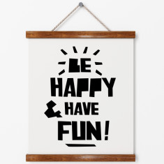 Be happy have fun print