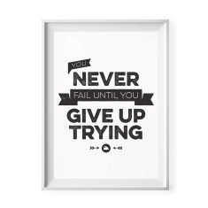 You never fail until give up trying print