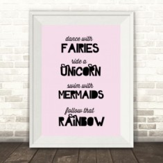 Dance with Fairies, Ride a Unicorn, Swim with Mermaids Print