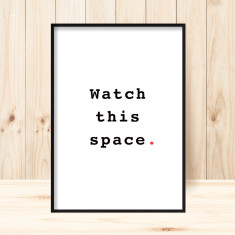 Watch this space art print (various sizes)