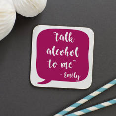 Personalised 'Talk Alcohol To Me ' Coaster