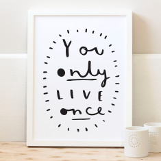 You only live once print