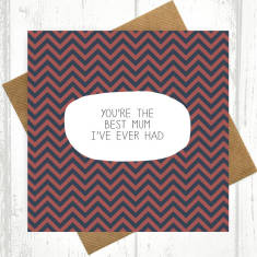 You're the best mum I've ever had chevron card