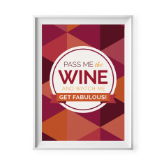 Pass me the wine and watch me get fabulous! print