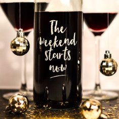 The weekend starts now glass wine bottle